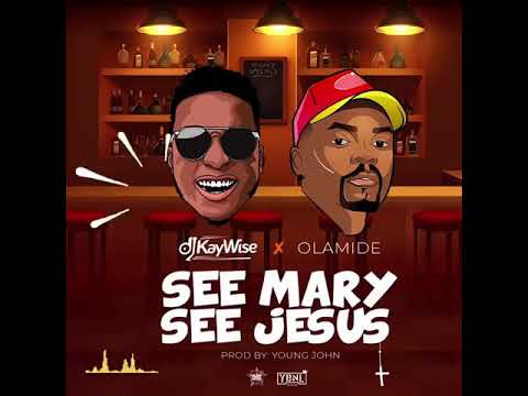Dj Kaywise Ft Olamide - See Mary See Jesus (OFFICIAL AUDIO)  Music Mp3 Download
