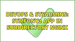 DevOps & SysAdmins: Symfony2 app in subdirectory nginx