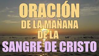 ORACIÓN EN LA MAÑANA DE LA SANGRE DE CRISTO (COMPLETA)