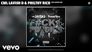 CML LAVISH D, Philthy Rich - We Gone See (Audio)