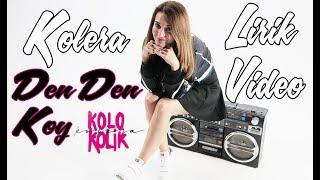 Kolera - Den Den Koy (Nu Edit) (Lirik Video)