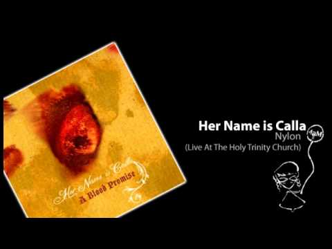 Her Name is Calla - Nylon (Live At The Holy Trinity Church)