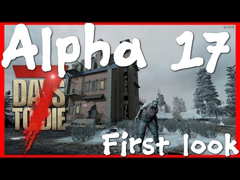 Alpha 17 First look | 7 Days to Die pc | Single player
