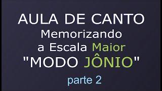 """AULA DE CANTO - Memorizações da Escala Maior parte 2  """"MOD..."""
