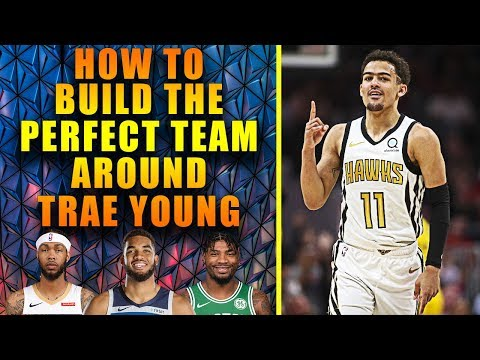 How To Build The Perfect Team Around Trae Young