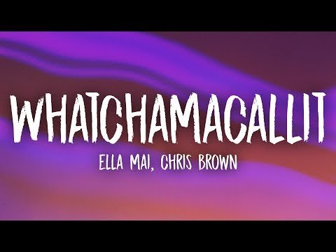 Ella Mai, Chris Brown – Whatchamacallit (Lyrics)
