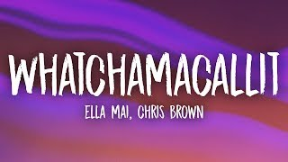 Ella Mai, Chris Brown - Whatchamacallit (Lyrics)