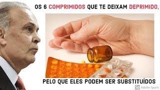 Os 6 COMPRIMIDOS que te deixam DEPRIMIDO, Pelo que eles podem ser substituidos | Dr Lair Ribeiro