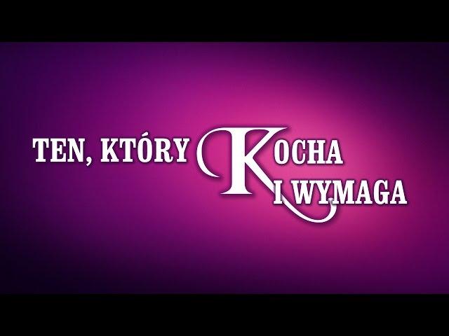 TEN, KTÓRY KOCHA I WYMAGA