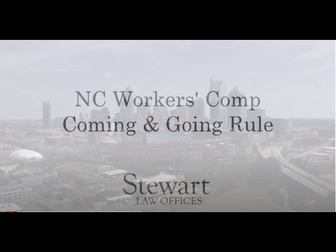 Workers' Comp Coming & Going Rule - Charlotte, NC - Stewart Law Offices