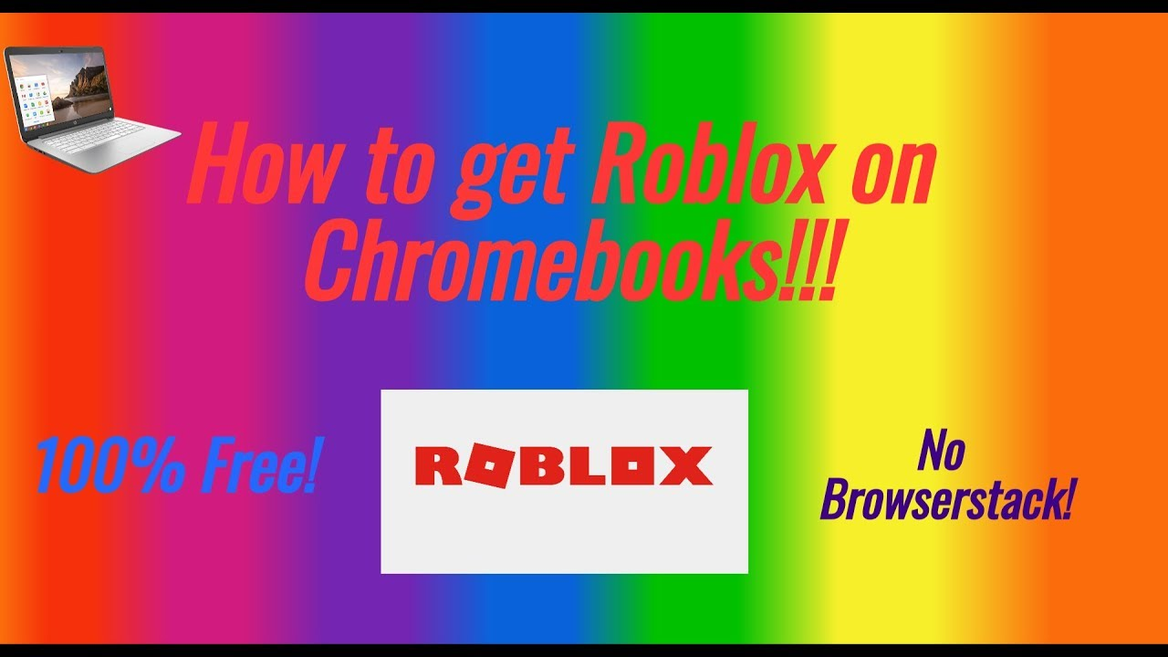 How To Get Roblox on Chromebooks! 100% Working! No Browserstacks!