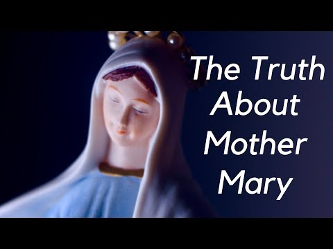 The TRUTH about Mother Mary...