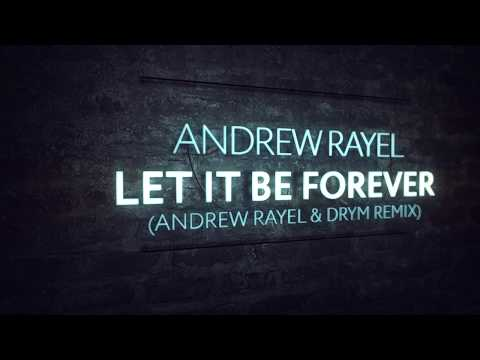 Andrew Rayel - Let It Be Forever (Andrew Rayel & DRYM Remix)