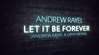 Andrew Rayel - Let It Be Forever (Andrew Rayel & DRYM Remix)