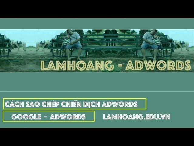 [Lâm Hoàng Ads] DÙNG GOOGLE EDITOR SAO CHÉP CHIẾN DỊCH TRONG QUẢNG CÁO GOOGLE ADS