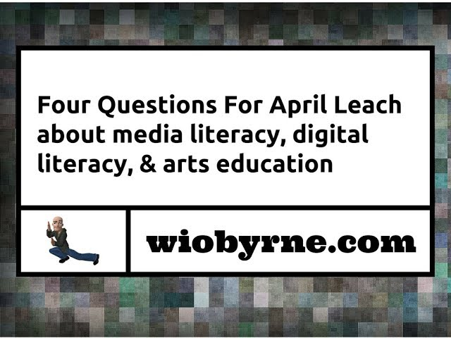 Four Questions For April Leach about media literacy, digital literacy, & arts education