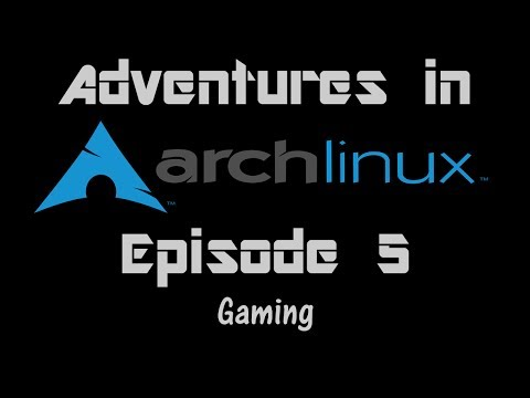 Adventures in Arch Uncut - Ep 5 - Gaming