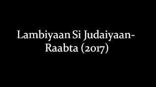 (LYRiCS)Lambiyaan Si Judaiyaan Lyrics – Raabta | Arijit Singh HD