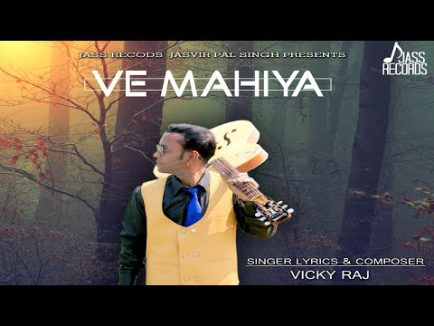 Ve Mahiya | (Full HD ) | Vicky Raj |  New Punjabi Songs 2019 | Latest Punjabi Songs 2019