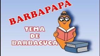 Tema de BARBACUCA - BARBAPAPA