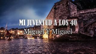 """(LETRA) """"Mi Juventud A Los 40"""" - Miguel Y Miguel"""