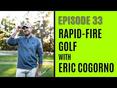 Rapid-Fire Golf With Eric Cogorno-Episode 33