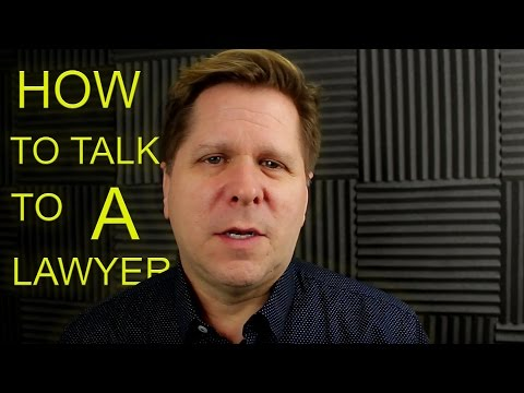 How to talk to a Lawyer