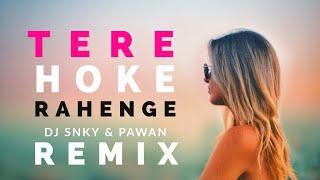 Tere Hoke Rahenge Remix - Dj Snky & Pawan | Raja Natwarlal | Arijit Singh || Emraan Hashmi