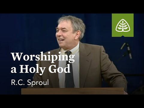 R.C. Sproul: Worshiping a Holy God
