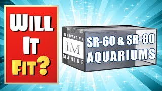 Will It Fit? - Innovative Marine SR-60 and SR-80 Shallow Reef Aquariums