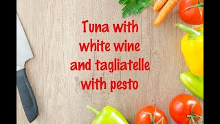 How to cook - Tuna with white wine and tagliatelle with pesto