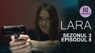 LARA Sezonul 3 Episodul 8 JOCURI PERICULOASE
