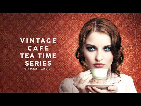 Vintage Café Tea Time Series - Lounge Music 2020