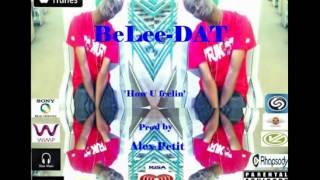 BeLee DAT - How u feelin, Shawty like a boomgate (Prod by CashMoneyAP)