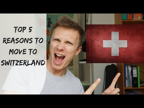 SWITZERLAND | TOP 5 REASONS TO MOVE AND LIVE HERE!