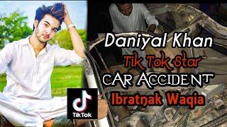 Daniyal Khan Tik Tok star Car accident ibratnak waqia