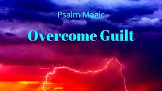 Psalm Magic: Psalm 102--OVERCOME GUILT!