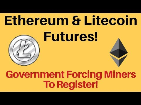 Crypto News | Ethereum & Litecion Futures coming? Coinbase adding coins! Miners Must Register To Gov