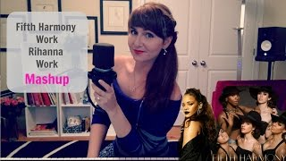#12 Fifth Harmony - Work From Home / Rihanna - Work  (Mashup by Kate Reenamuze)