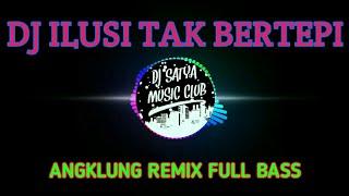 DJ Angklung ILUSI TAK BERTEPI || DJ TIKTOK 2019