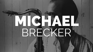 The Evolution of Michael Brecker: 1974?2004