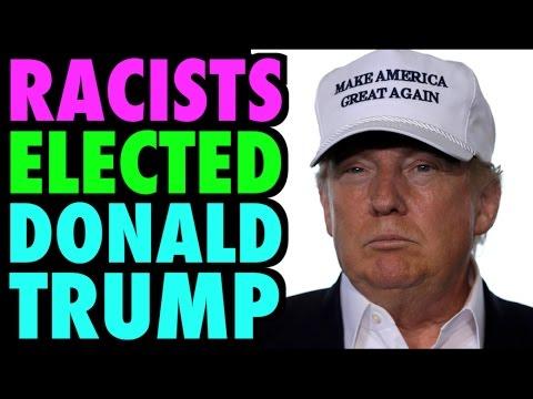Racists Elected Donald Trump