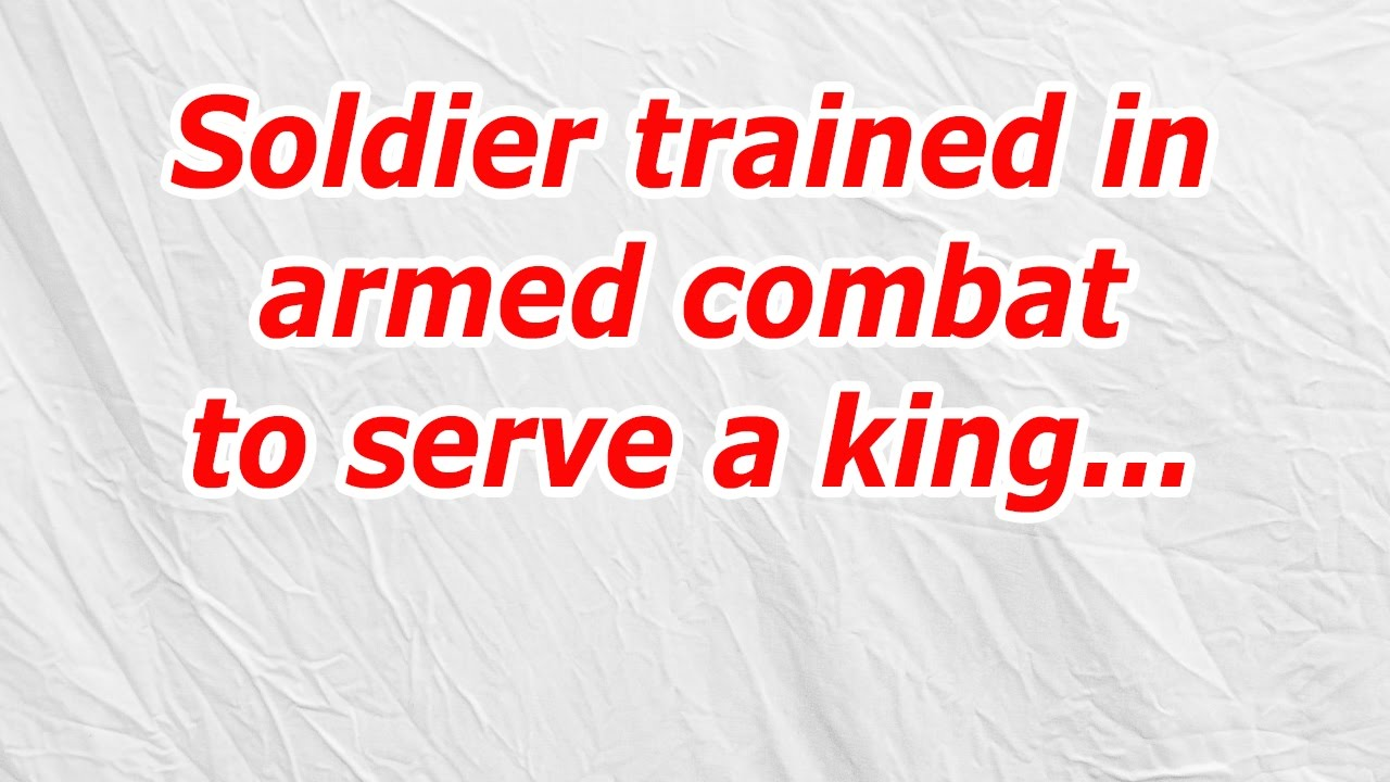 Soldier Trained In Armed Combat To Serve A King Codycross Answer
