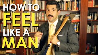 How to Feel Like a Man | The Art of Manliness