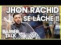 JHON RACHID SE LÂCHE ! - BARBER TALK #1