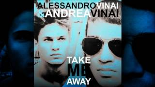 Alessandro Vinai & Andrea Vinai - Take Me Away (Club Mix) BUY ON ITUNES