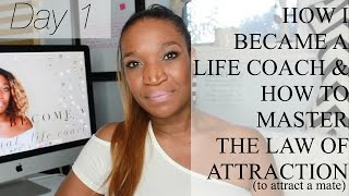 How I Became a Life Coach and How to Master the Law of Attraction, to Get a Mate