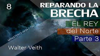 8/15 El Rey del Norte Parte 3 - Reparando la Brecha | Walter Veith