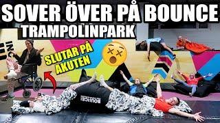 SOVER ÖVER PÅ BOUNCE TRAMPOLINPARK *SLUTAR PÅ AKUTEN*