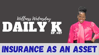 How to use insurance as an ASSET | Daily K. Ep. 87 | Tana J Morehead | KT